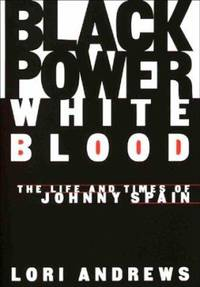 Black Power, White Blood : The Life and Times of Johnny Spain