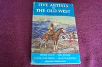 image of Five Artists of The Old West George Catlin, Karl Boder, Alfred Jacob Miller, Charles M. Russell, Frederic Remington