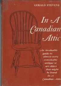 In A Canadian Attic An Invaluable Guide to Almost Every Conceivable  Antique or Art Object That Might be Found in a Canadian Attic