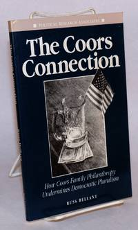 The Coors connection; how Coors family philanthropy undermines democratic pluralism