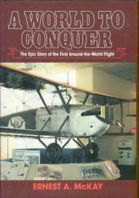 A World To Conquer: The Epic Story Of The First Around-the-World Flight
