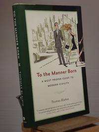 To the Manner Born: A Most Proper Guide to Modern Civility