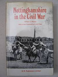 Nottinghamshire in the Civil War (County Historical Reprints) by Wood, Alfred C