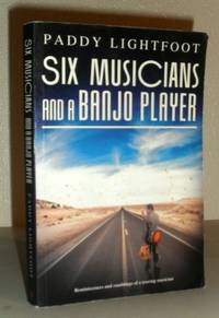 Six Musicians and a Banjo Player - Reminiscences and Ramblings of a Touring Musician