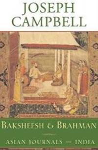 Baksheesh and Brahman: Asian Journals - India (The Collected Works of Joseph Campbell) by Joseph Campbell - Hardcover - 2002-02-04 - from Books Express and Biblio.com