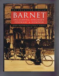 BARNET: The Twentieth Century: Including Finchley, Edgware & Hendon