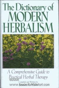 The Dictionary of Modern Herbalism: A Comprehensive Guide to Practical Herbal Therapy