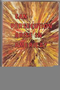 CAN PERSECUTION ARISE IN AMERICA?