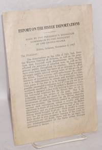 Report on the Bisbee deportations. Made by the President's Mediation Commission to the President of the United States