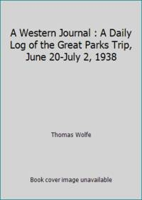 image of A Western Journal : A Daily Log of the Great Parks Trip, June 20-July 2, 1938