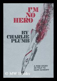 I'm No Hero; a POW Story As Told to Glen Dewerff. Illustrated by Alta Adkins by  Charlie Plumb - Paperback - Seventeenth Edition - 1985 - from MW Books Ltd. and Biblio.com