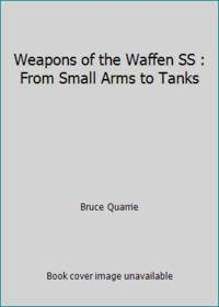 Weapons of the Waffen SS : From Small Arms to Tanks