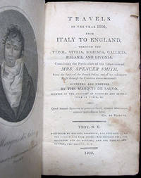 Travels in the Year 1806, from Italy to England, Through the Tyrol, Styria, Bohemia, Gallicia, Poland, and Livonia, Containing the Particulars of the Liberation of Mrs. Spencer Smith, from the Hands of the French Police, and of Her Subsequent Flight  Through the Countries Above-Mentioned: Effected and Written by the Marquis De Salvo, Member of the Academy of Sciences and Literature of Turin, etc.