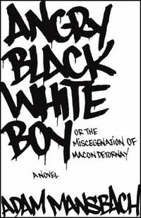 Angry Black White Boy : A Novel