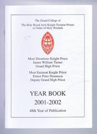 The Grand College of The Holy Royal Arch Knight Templar Priests or Order of Holy Wisdom. Year Book 2001-2002. 48th Year of Publication