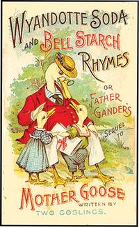 WYANDOTTE SODA AND BELL STARCH RHYMES; OR FATHER GANDER'S SEQUEL
