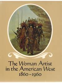 THE WOMAN ARTIST IN THE AMERICAN WEST 1860-1960