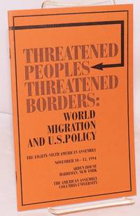 Threatened Peoples, Threatened Borders: world migration and U. S. policy, the eighty-sixth American Assembly, November 10 - 13, 1994, Arden House, Harriman, New York, the American Assembly, Columbia University