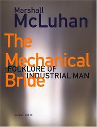 The Mechanical Bride: Folklore of Industrial Man by McLuhan, Marshall