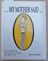 image of My Mother Said - An Anecdotal History Concerning South Australia from 1838 to 1910