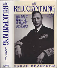 The Reluctant King: The Life and Reign of George VI, 1895-1952 by Sarah Bradford - Hardcover - 1990 - from Books of the World (SKU: RWARE0000003146)