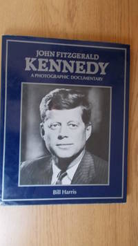 John Fitzgerald Kennedy: a photographic documentary.