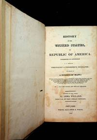 History of the United States, or Republic of America : Exhibited in connexion with its Chronology & progressive geography; by means of a series of maps: ... designed for schools and private libraries