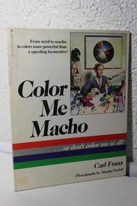 Color Me MacHo ...Or Don't Color Me At All Color is Funny Stuff,  Especially if You Get Any on Your Clothes