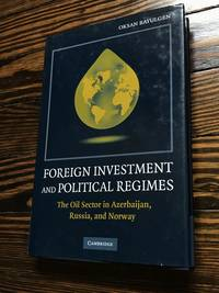 Foreign Investment and Political Regimes: The Oil Sector in Azerbaijan, Russia, and Norway