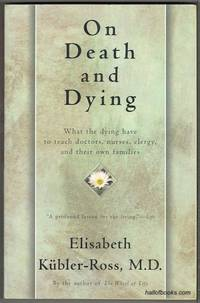 On Death And Dying: What The Dying have To Teach Doctors  Nurses  Clergy  And Their Own Families