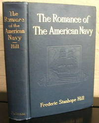 The Romance of the American Navy as Embodied in the Stories of Certain of Our Public and Private Armed Ships from 1775 to 1909
