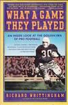 image of What a Game They Played : An Inside Look at the Golden Era of Pro Football