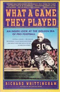 What a Game They Played : An Inside Look at the Golden Era of Pro Football by  Richard Whittingham - Paperback - 1st Edition. - 1984 - from Shamrock Books and Biblio.com