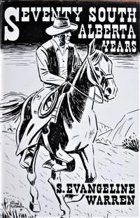 image of Seventy South Alberta Years. The Autobigraphy of Ernest Herbert Falkland (Bert) Warren as Written By S. Evangeline Warren