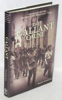 image of The gallant cause; Canadians in the Spanish Civil War, 1936-1939