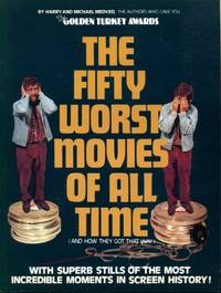 Fifty Worst Movies of All Time: And How They Got That Way