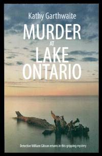 MURDER AT LAKE ONTARIO - a Detective William Gibson Mystery by  Kathy Garthwaite - Paperback - First Edition - 2019 - from W. Fraser Sandercombe (SKU: 221679)