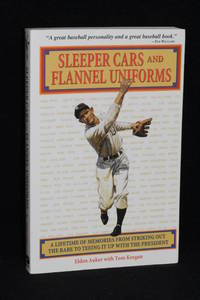 image of Sleeper Cars and Flannel Uniforms; A Lifetime of Memories from Striking Out the Babe to Teeing It up with the President
