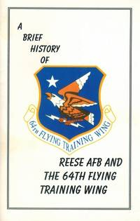 A Brief History of Reese Air Force Base and the 64th Flying Training Wing
