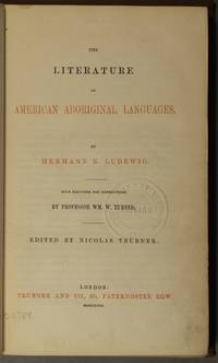 The literature of American aboriginal languages. With additions and corrections by Prof. Wm. W. Turner. Edited by Nicholas Trubner