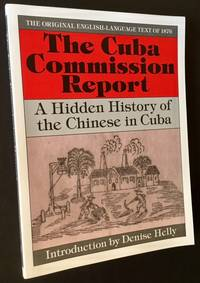 The Cuba Commission Report: A Hidden History of the Chinese in Cuba (The Original English-Language Text of 1876)