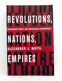 Revolutions, Nations, Empires: Conceptual Limits and Theoretical Possibilities by  Alexander Motyl - Paperback - 1999 - from The Parnassus BookShop and Biblio.com