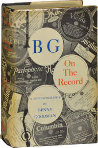 B.G. On the Record: A Bio-Discography of Benny Goodman (First Edition)