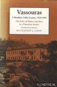 Vassouras. A Brazilian Coffee County, 1850-1900. The Roles of Planter and Slave in a Plantation Society