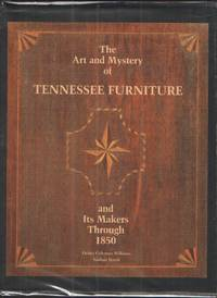 image of The Art and Mystery of Tennessee Furniture and its Makers through 1850