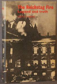 THE REICHSTAG FIRE: LEGEND AND TRUTH
