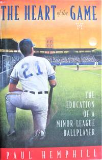 image of The Heart of the Game. the Education of a Minor-League Ballplayer