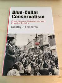 image of Blue-Collar Conservatism: Frank Rizzo's Philadelphia and Populist Politics