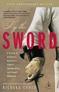 By the Sword: A History of Gladiators, Musketeers, Samurai, Swashbucklers, and Olympic Champions;...