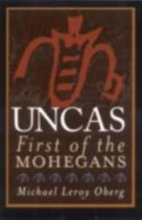 Uncas : First of the Mohegans
